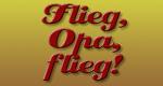 Flieg Opa, flieg!