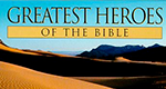 Greatest Heroes of the Bible