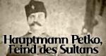 Hauptmann Petko, Feind des Sultans